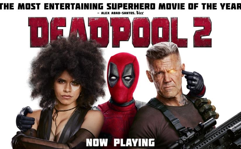 Akira's Movie Review: Deadpool 2 (NOSPOILERS)